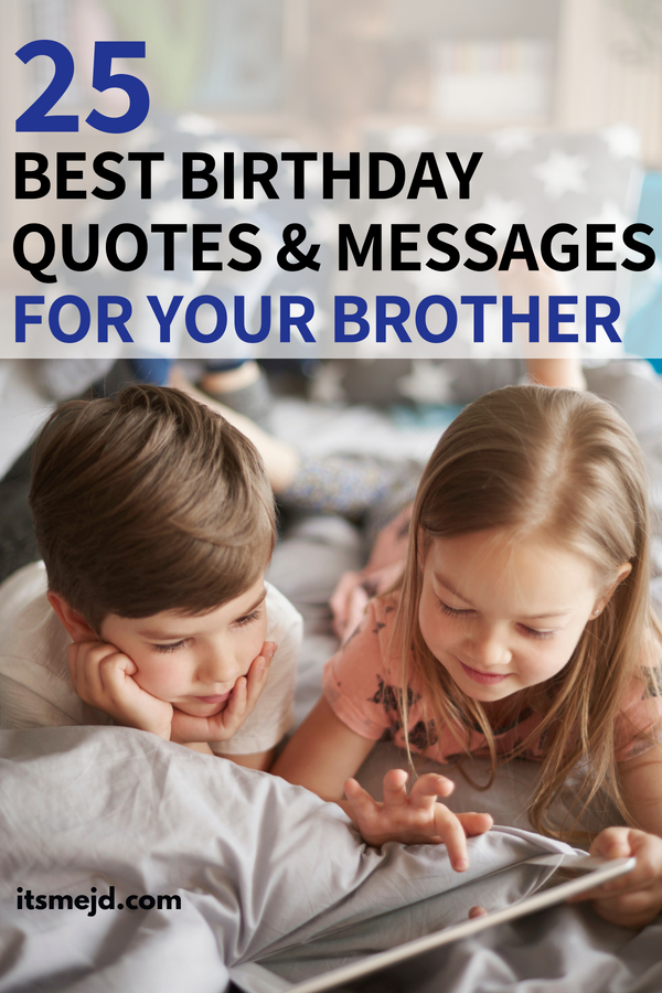 25 Best Quotes and Messages to Wish Your Brother On His Birthday #brotherquotes #brotherwishes #brotherbirthday #happybirthday #brotherlove