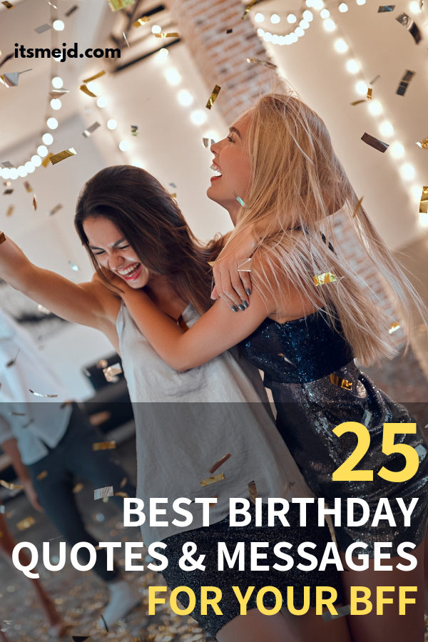 25 Best Birthday Wishes, Quotes, And Messages For Your Best Friend #happybirthday #happybirthdayquotes #happybirthdaywishes #happybirthdaymessages #bestfriend