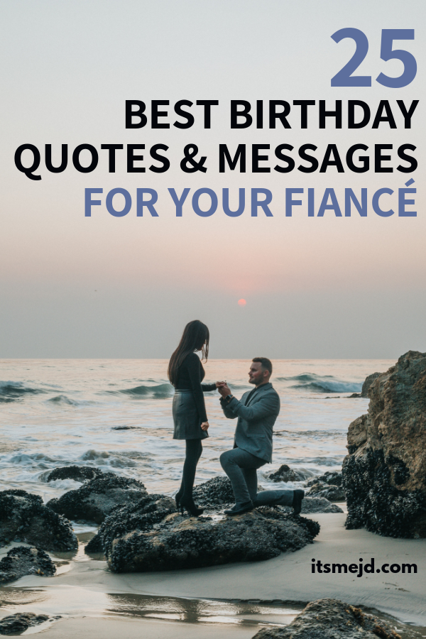 25 Best Birthday Wishes, Quotes And Messages For Your Sweet Fiancé #happybirthday #fiance #engagement #happybirthdayquotes #happybirthdaywishes