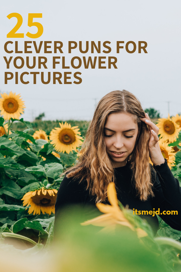 25 Flower Puns That Are Too Clever For Their Own Good #flowerpuns #flowerquotes #flowercaptions #springquotes #springcaptions