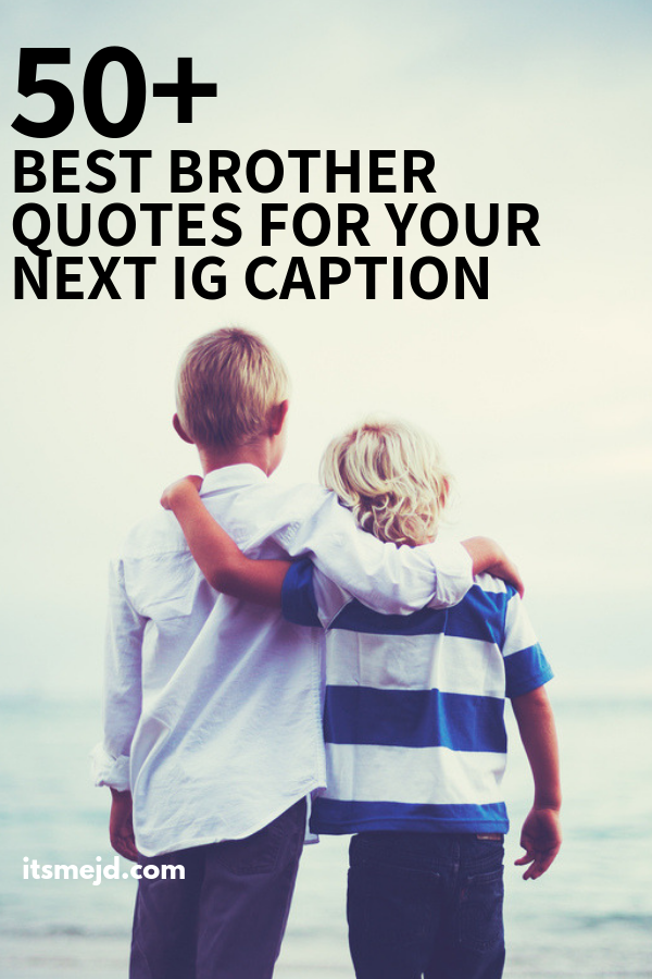75 Best Brother Quotes To Use For Your Next Instagram Caption